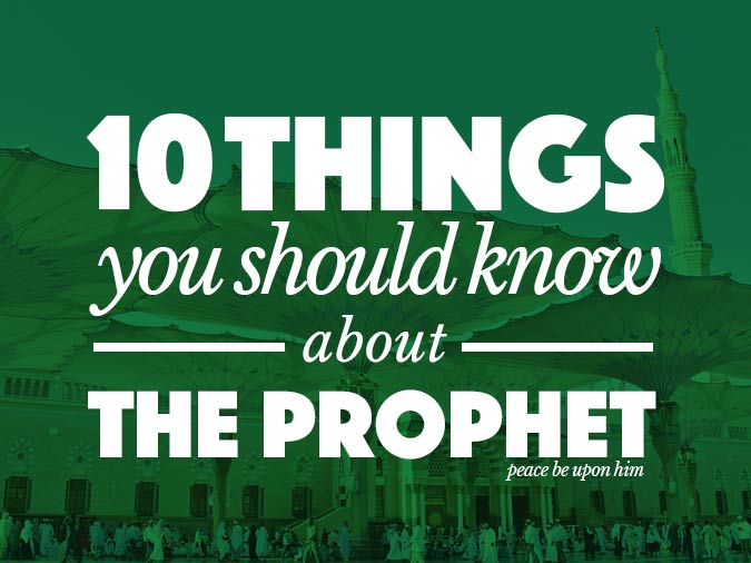 Ten Things You Should Know About the Prophet Muhammad