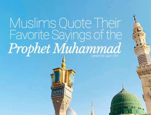 Muslims Quote Their Favorite Sayings of the Prophet Muhammad